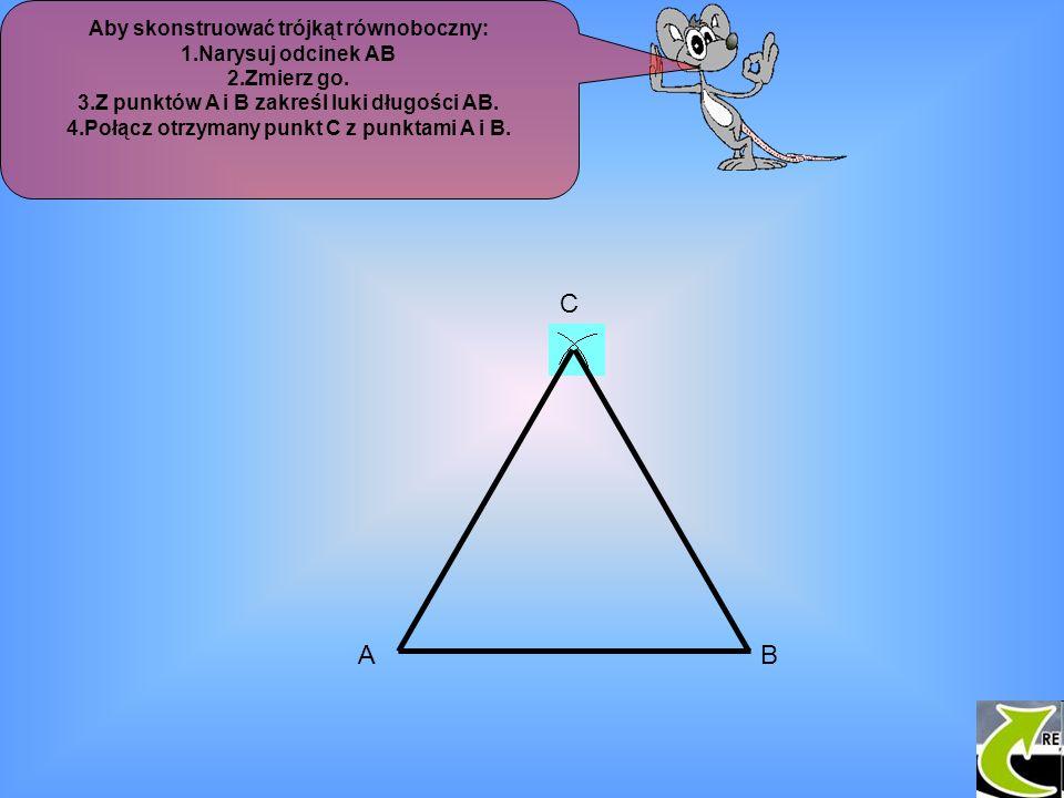 C A B Aby skonstruować trójkąt równoboczny: 1.Narysuj odcinek AB