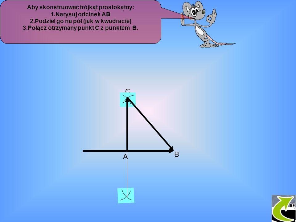 C B A Aby skonstruować trójkąt prostokątny: 1.Narysuj odcinek AB