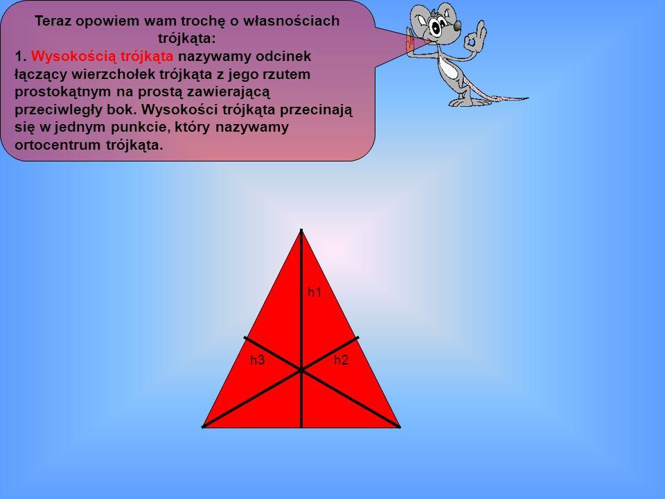 Teraz opowiem wam trochę o własnościach trójkąta: