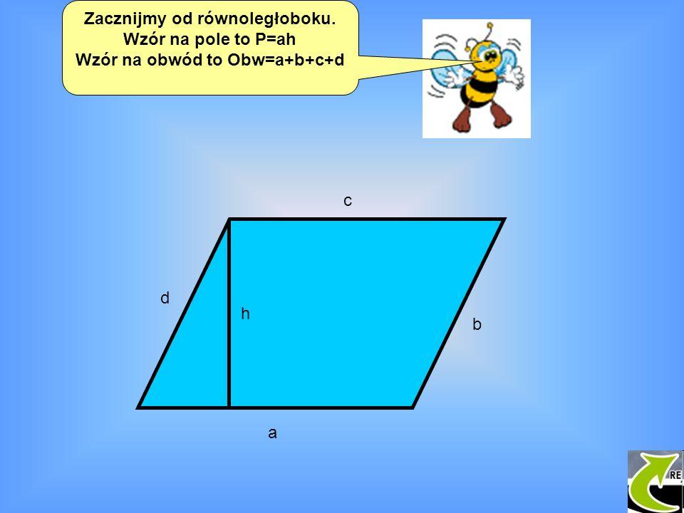 Zacznijmy od równoległoboku. Wzór na pole to P=ah