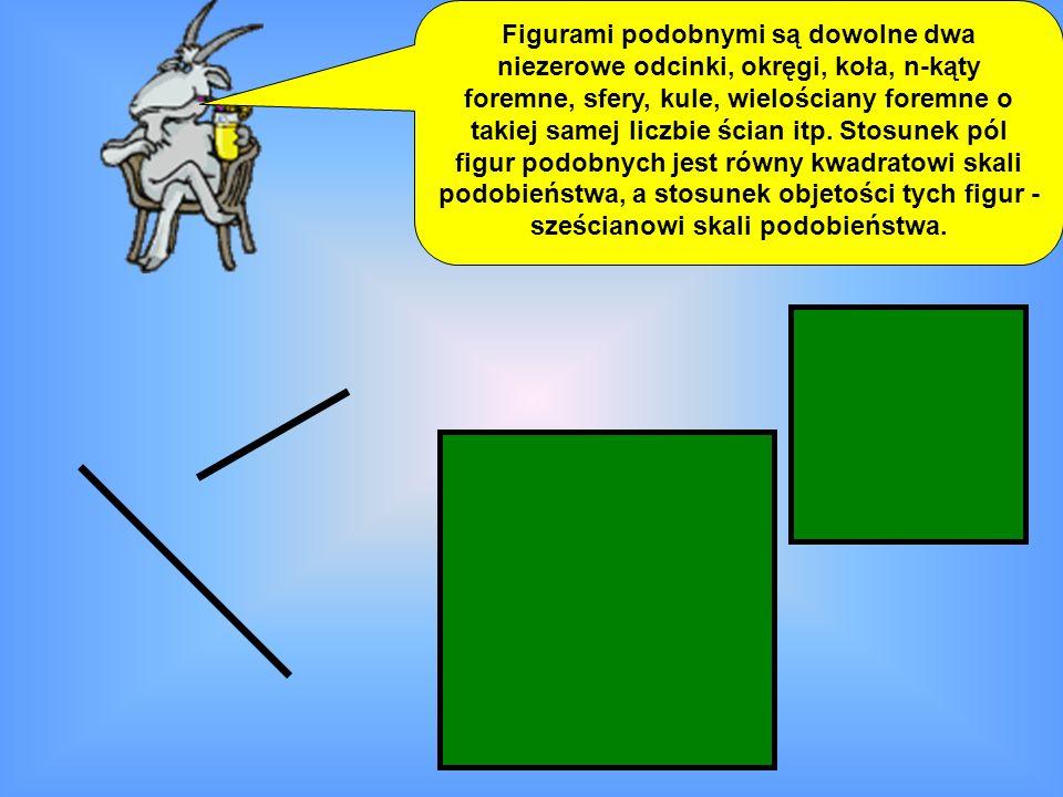 Figurami podobnymi są dowolne dwa niezerowe odcinki, okręgi, koła, n-kąty foremne, sfery, kule, wielościany foremne o takiej samej liczbie ścian itp.