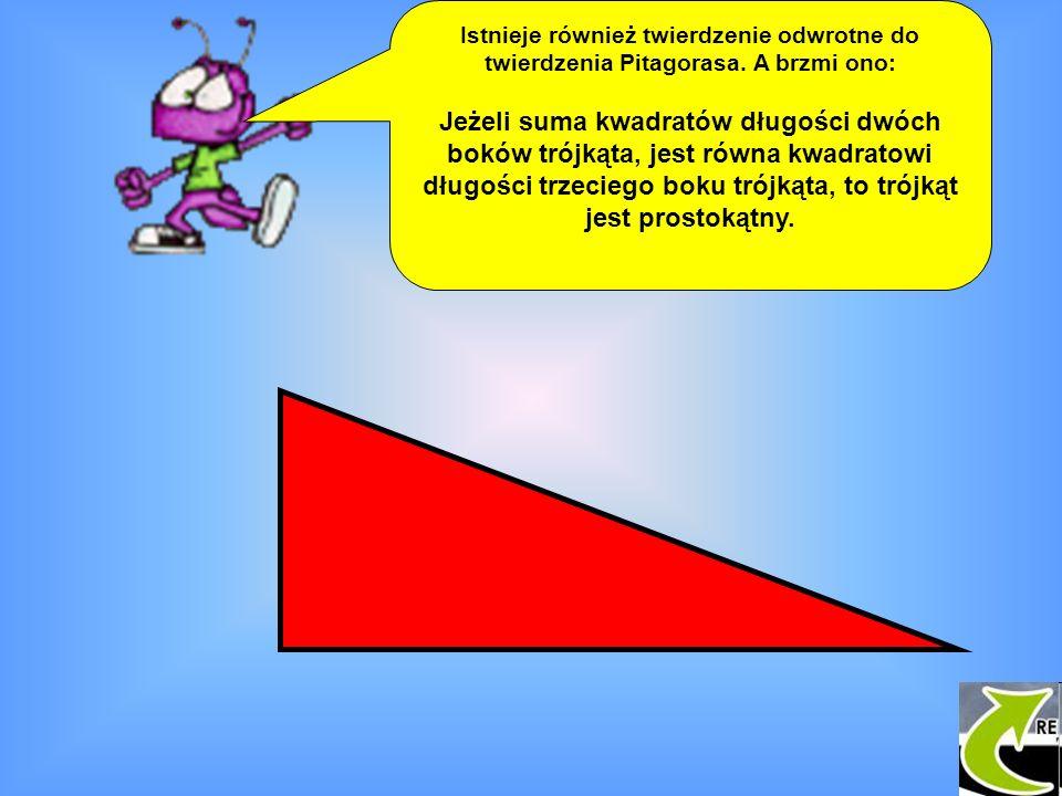 Istnieje również twierdzenie odwrotne do twierdzenia Pitagorasa
