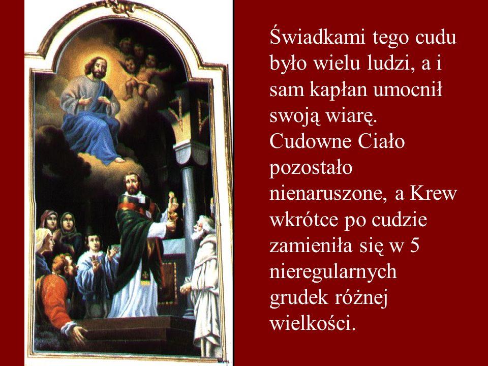 Świadkami tego cudu było wielu ludzi, a i sam kapłan umocnił swoją wiarę.