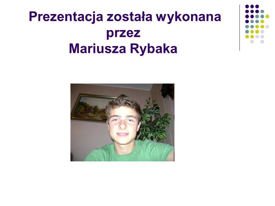 Prezentacja została wykonana przez Mariusza Rybaka