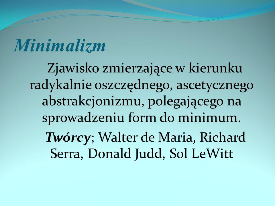 Twórcy; Walter de Maria, Richard Serra, Donald Judd, Sol LeWitt