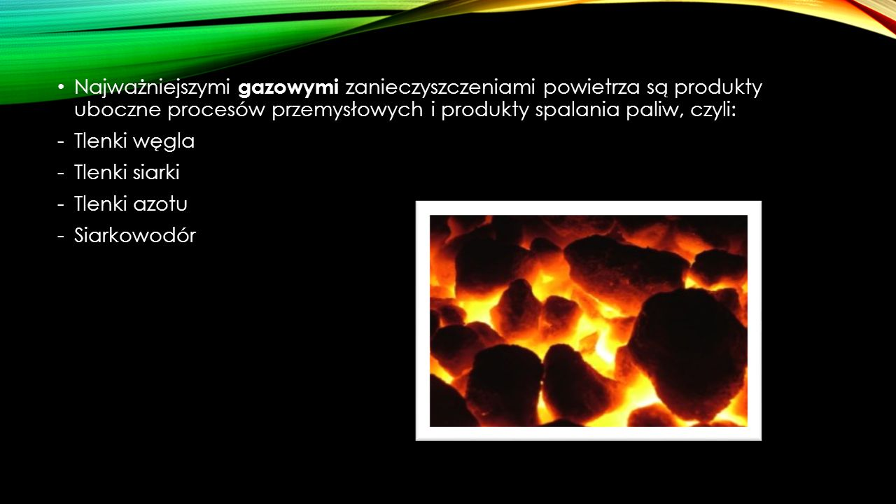Najważniejszymi gazowymi zanieczyszczeniami powietrza są produkty uboczne procesów przemysłowych i produkty spalania paliw, czyli: