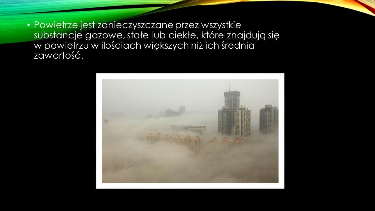 Powietrze jest zanieczyszczane przez wszystkie substancje gazowe, stałe lub ciekłe, które znajdują się w powietrzu w ilościach większych niż ich średnia zawartość.