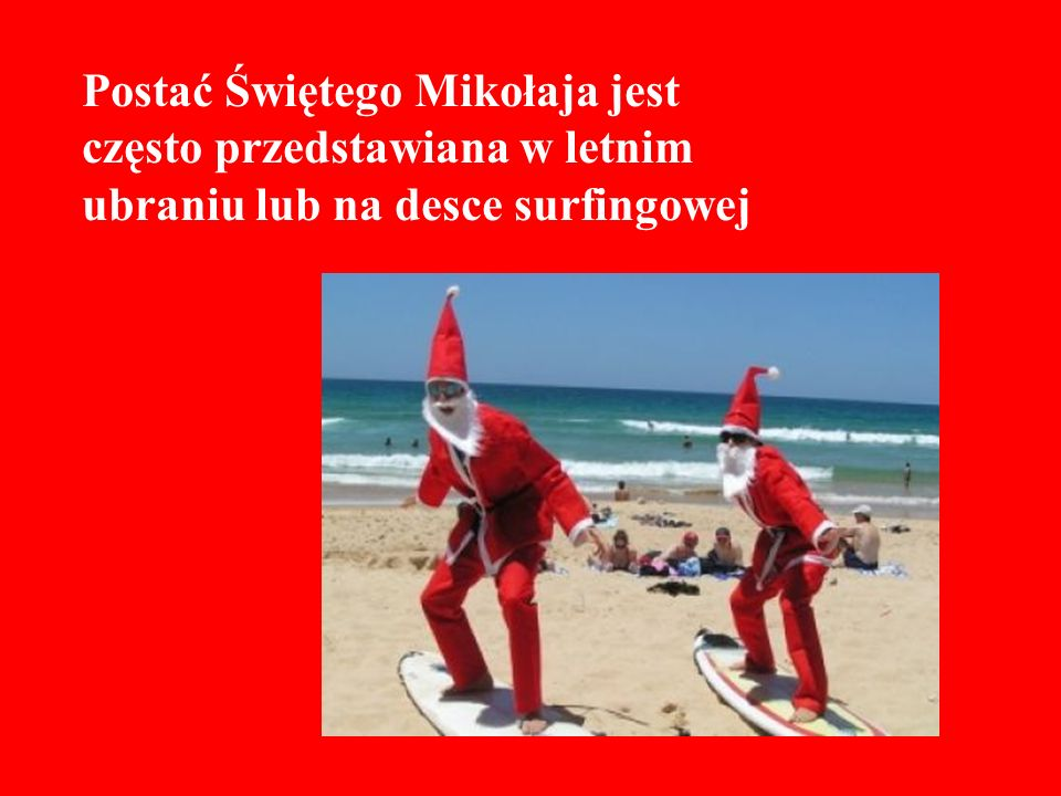 Postać Świętego Mikołaja jest często przedstawiana w letnim ubraniu lub na desce surfingowej
