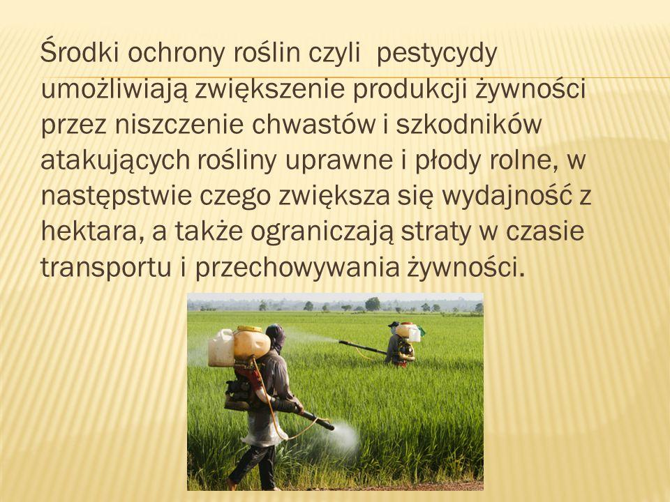 Środki ochrony roślin czyli pestycydy umożliwiają zwiększenie produkcji żywności przez niszczenie chwastów i szkodników atakujących rośliny uprawne i płody rolne, w następstwie czego zwiększa się wydajność z hektara, a także ograniczają straty w czasie transportu i przechowywania żywności.