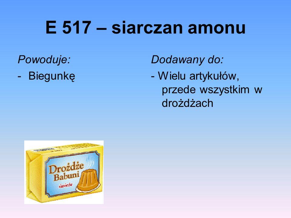 E 517 – siarczan amonu Powoduje: Biegunkę Dodawany do: