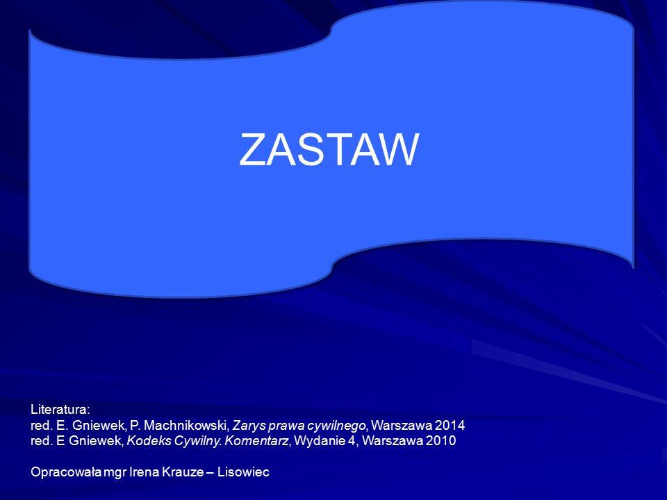 ZASTAW Literatura: red. E. Gniewek, P. Machnikowski, Zarys prawa cywilnego, Warszawa 2014.