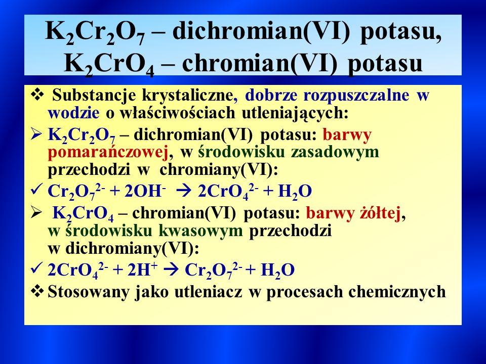 K2Cr2O7 – dichromian(VI) potasu, K2CrO4 – chromian(VI) potasu