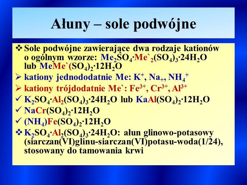 Ałuny – sole podwójne Sole podwójne zawierające dwa rodzaje kationów o ogólnym wzorze: Me2SO4∙Me`2(SO4)3∙24H2O lub MeMe`(SO4)2∙12H2O.