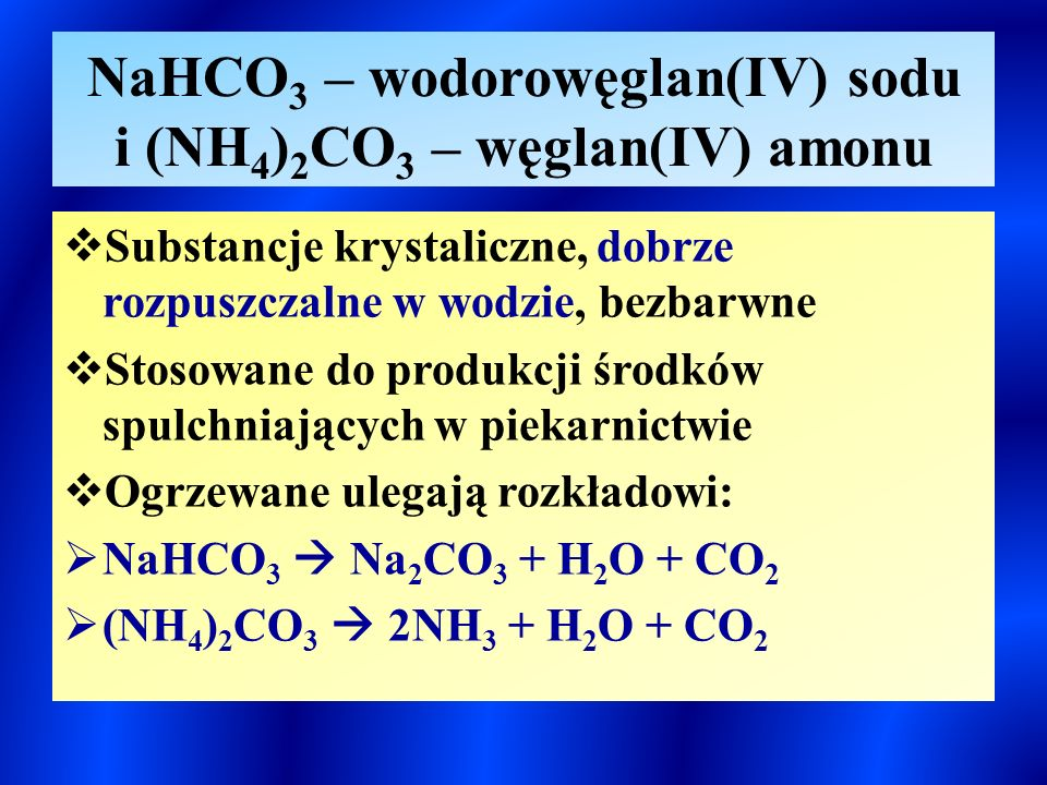 NaHCO3 – wodorowęglan(IV) sodu i (NH4)2CO3 – węglan(IV) amonu