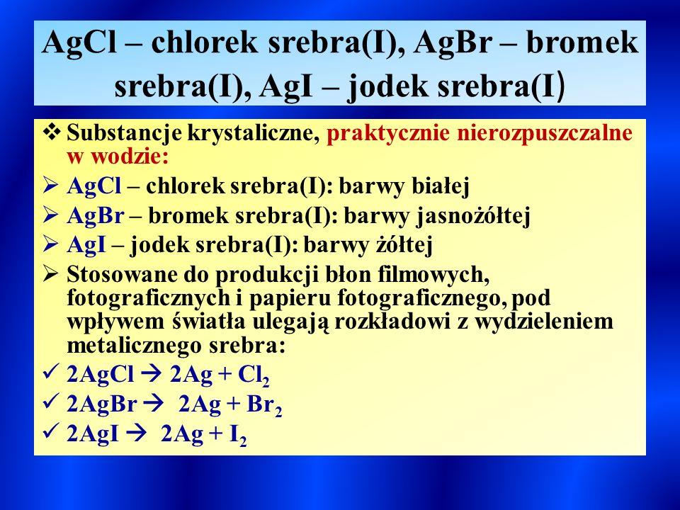 AgCl – chlorek srebra(I), AgBr – bromek srebra(I), AgI – jodek srebra(I)