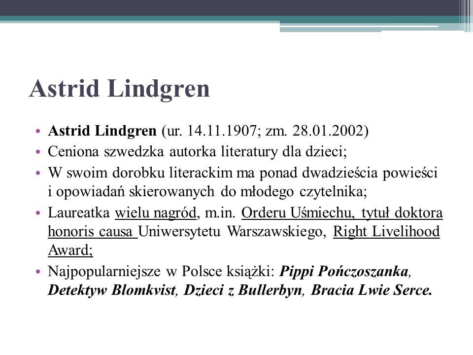Astrid Lindgren Astrid Lindgren (ur. 14.11.1907; zm. 28.01.2002)