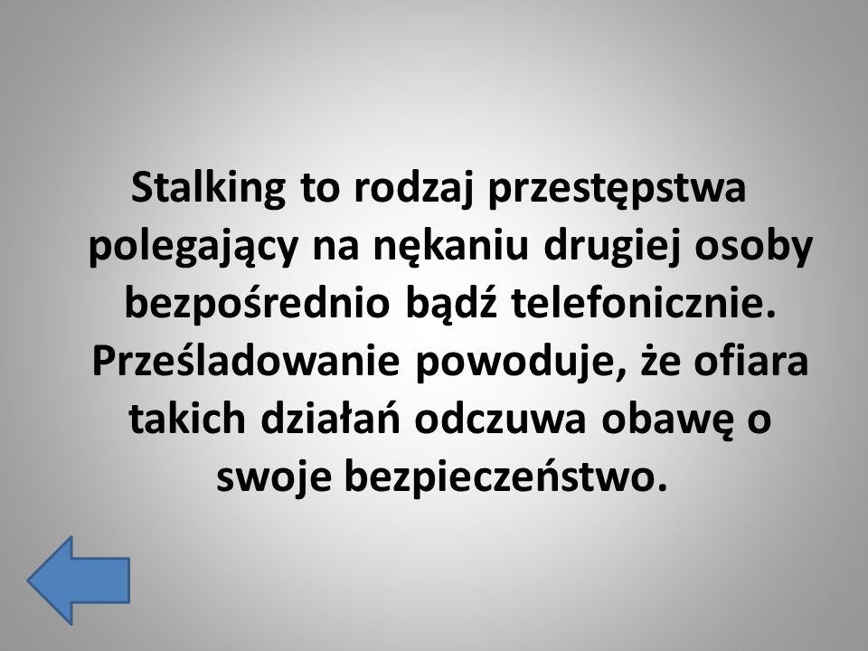 Stalking to rodzaj przestępstwa polegający na nękaniu drugiej osoby bezpośrednio bądź telefonicznie.