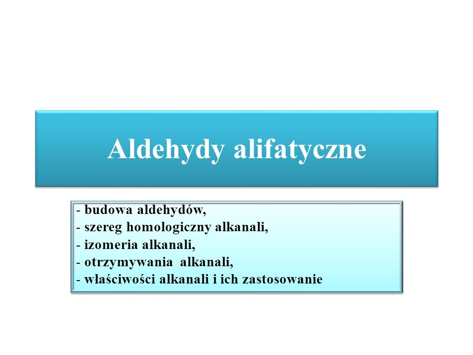 Aldehydy alifatyczne - budowa aldehydów,