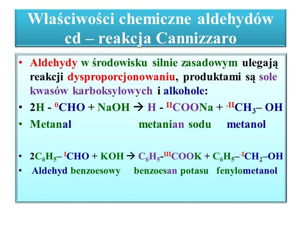 Właściwości chemiczne aldehydów cd – reakcja Cannizzaro