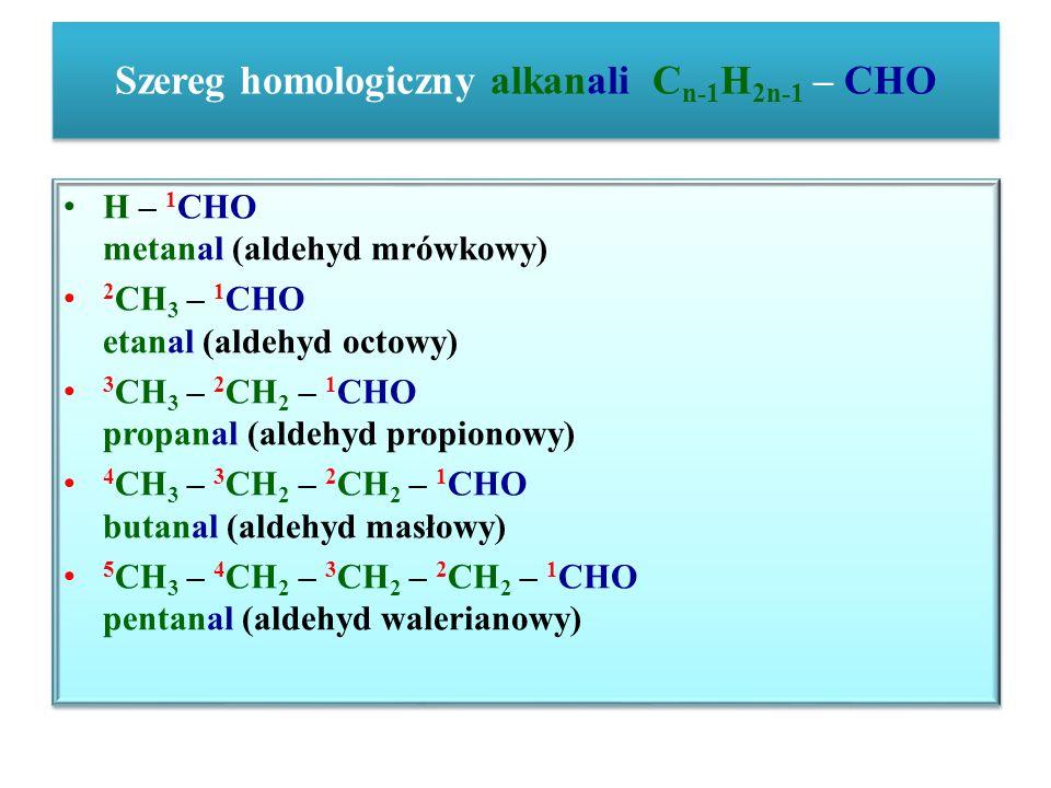 Szereg homologiczny alkanali Cn-1H2n-1 – CHO