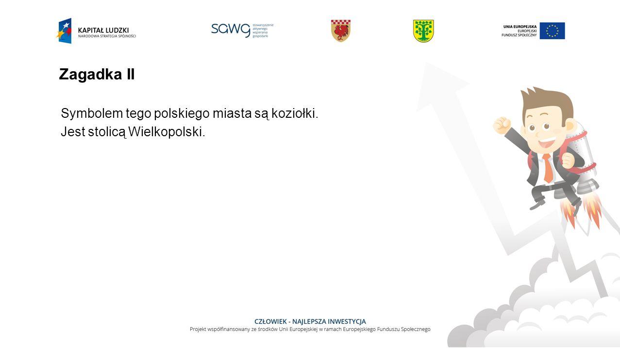 Zagadka II Symbolem tego polskiego miasta są koziołki.