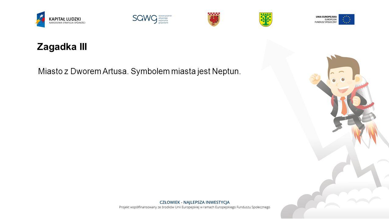 Zagadka III Miasto z Dworem Artusa. Symbolem miasta jest Neptun.