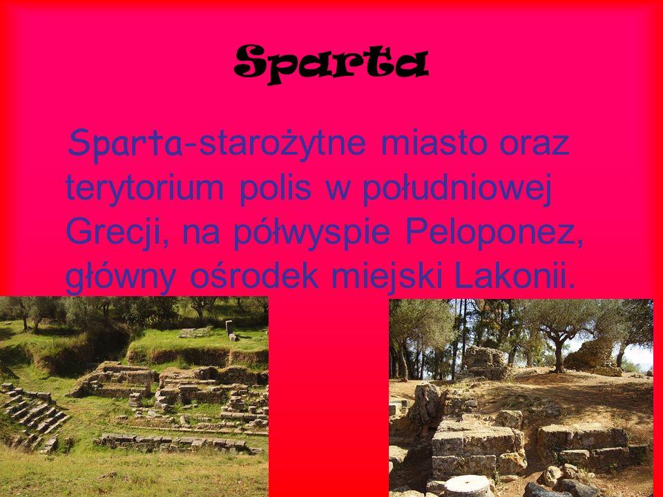 Sparta Sparta-starożytne miasto oraz terytorium polis w południowej Grecji, na półwyspie Peloponez, główny ośrodek miejski Lakonii.