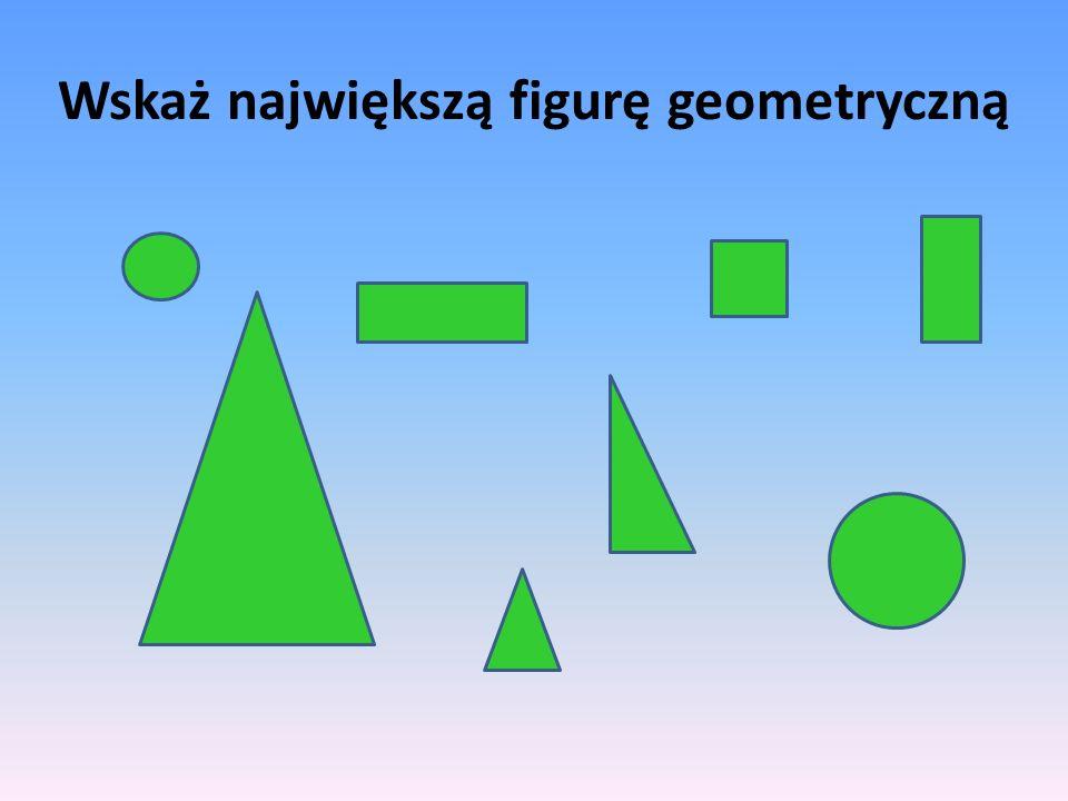 Wskaż największą figurę geometryczną