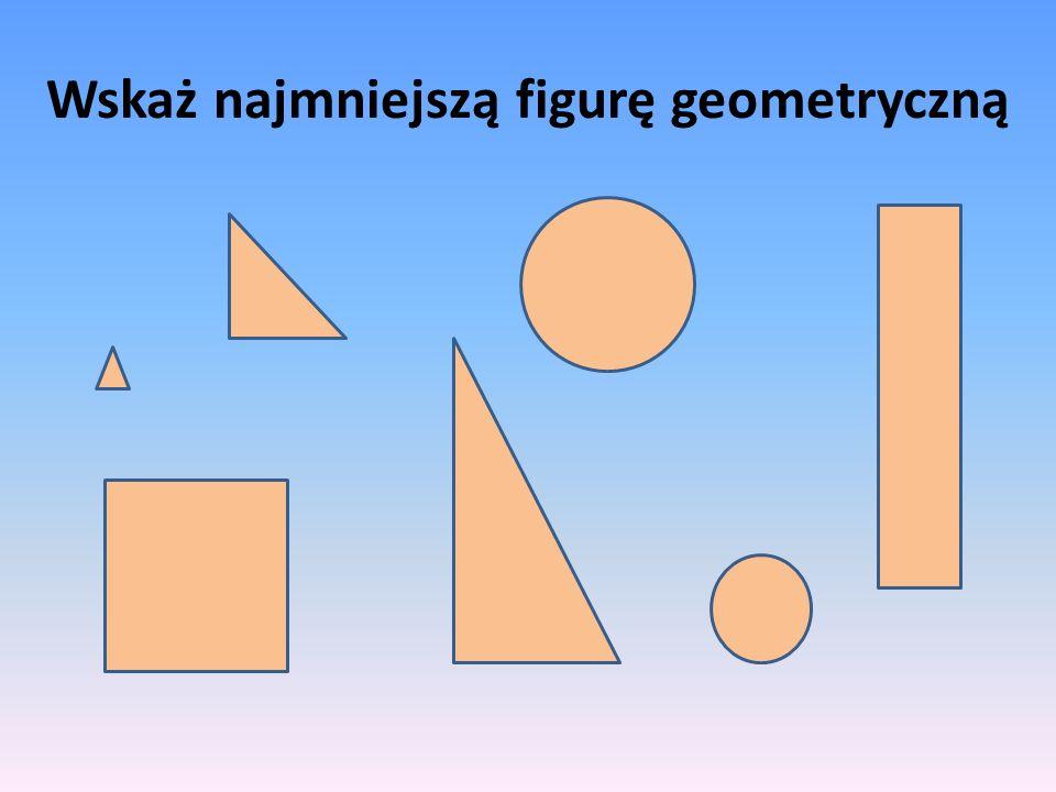 Wskaż najmniejszą figurę geometryczną