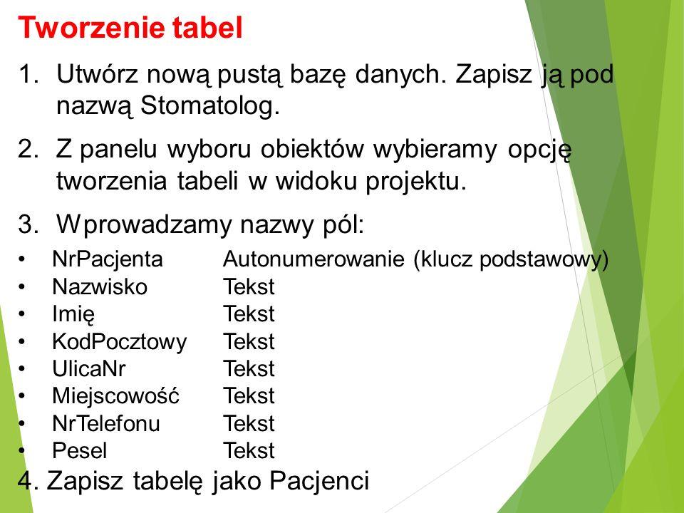 Tworzenie tabel Utwórz nową pustą bazę danych. Zapisz ją pod nazwą Stomatolog.