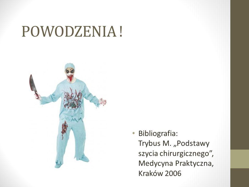 POWODZENIA . Bibliografia: Trybus M.