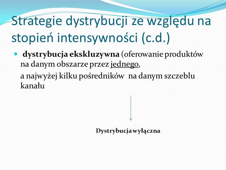Strategie dystrybucji ze względu na stopień intensywności (c.d.)