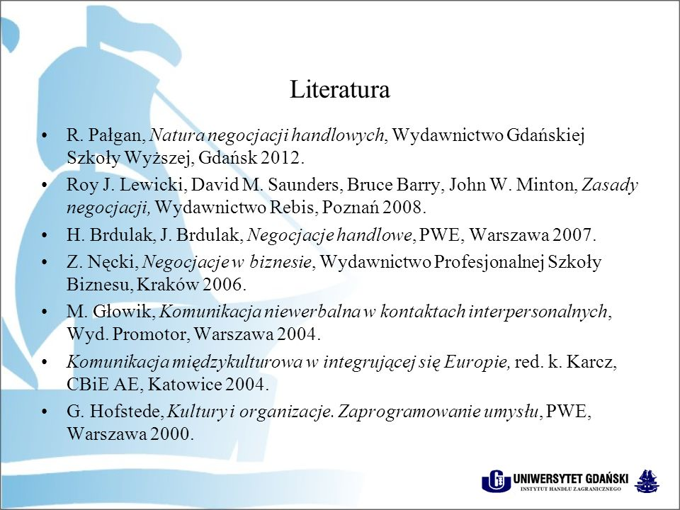 Literatura R. Pałgan, Natura negocjacji handlowych, Wydawnictwo Gdańskiej Szkoły Wyższej, Gdańsk 2012.