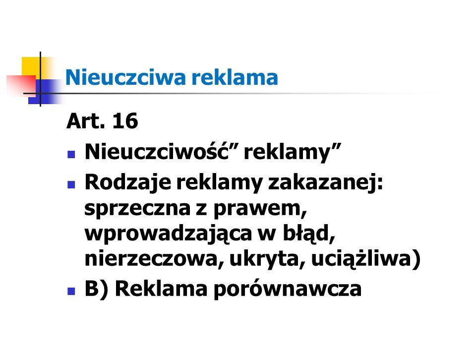 Nieuczciwa reklama Art. 16. Nieuczciwość reklamy