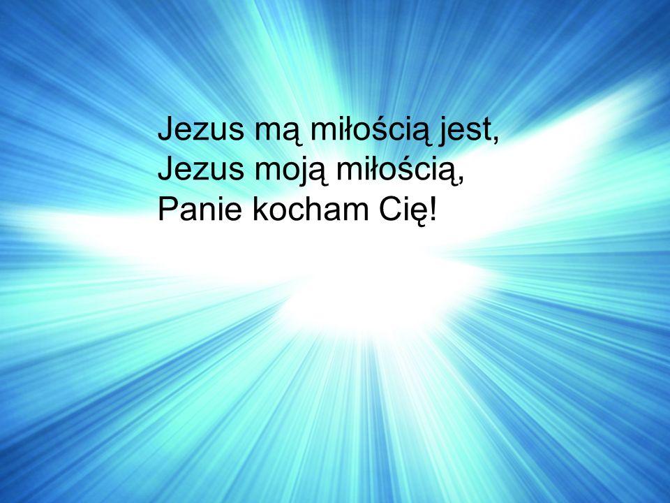 Jezus mą miłością jest, Jezus moją miłością, Panie kocham Cię!