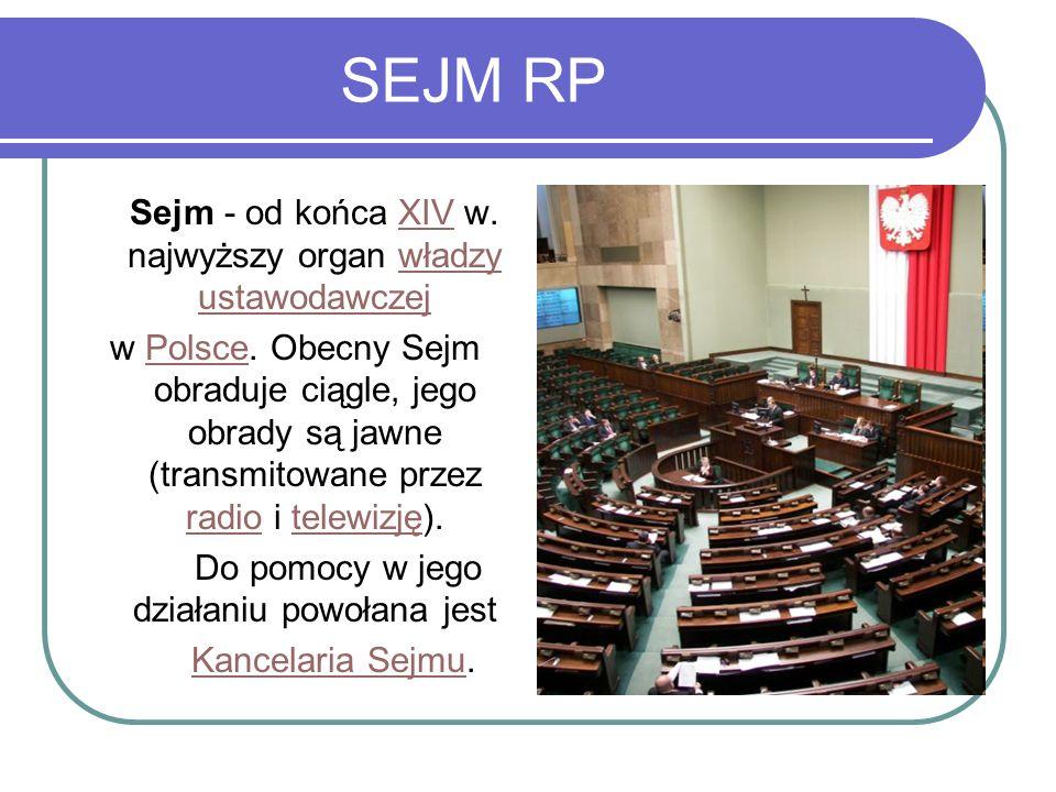 SEJM RP Sejm - od końca XIV w. najwyższy organ władzy ustawodawczej