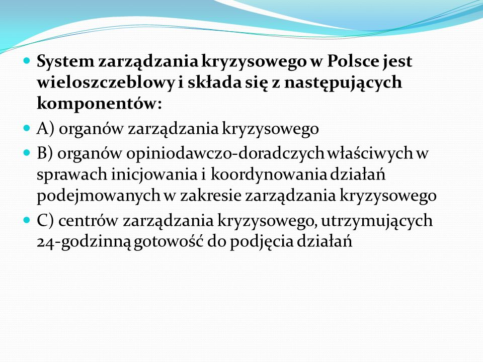 System zarządzania kryzysowego w Polsce jest wieloszczeblowy i składa się z następujących komponentów: