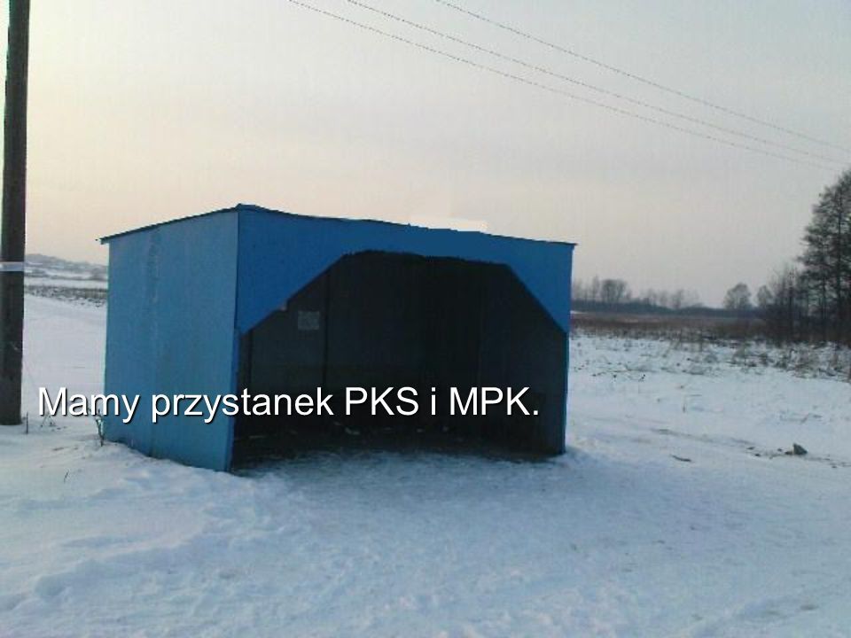 Mamy przystanek PKS i MPK.
