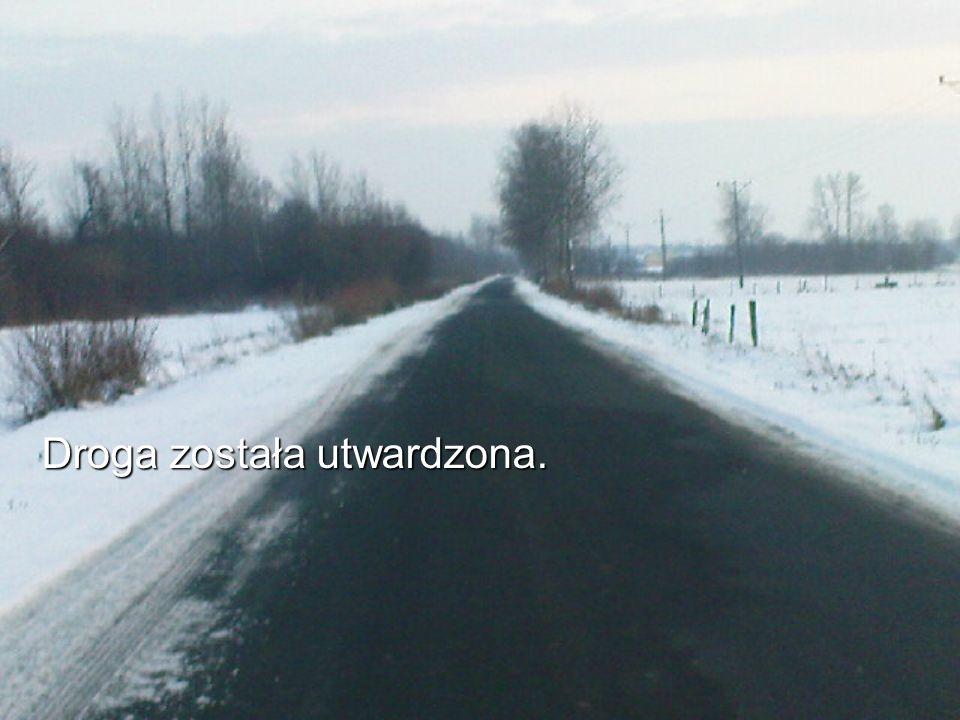 Droga została utwardzona.
