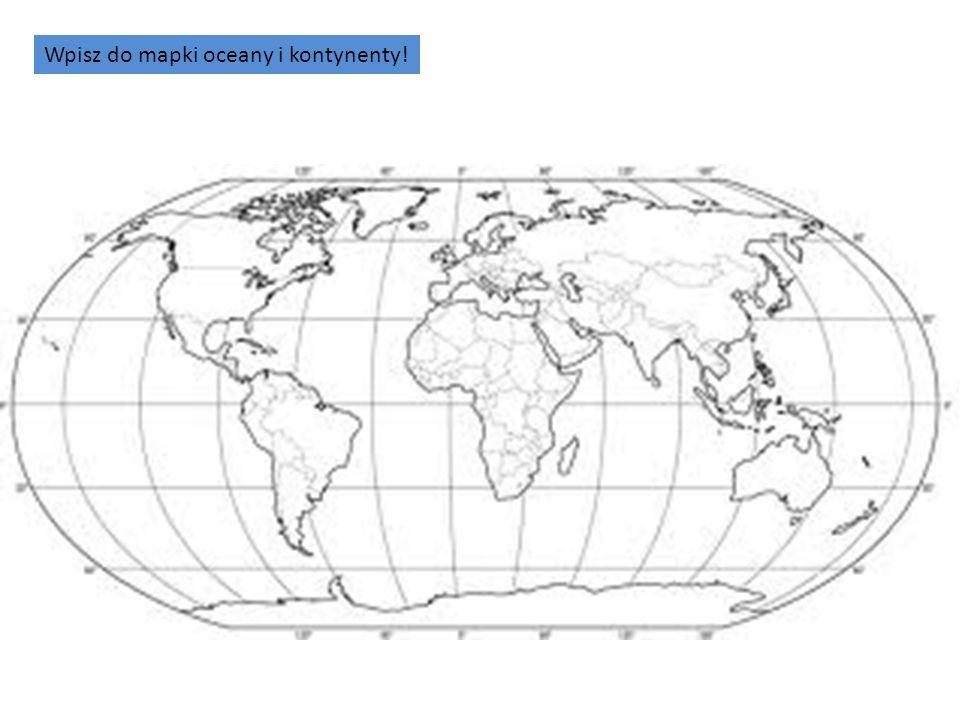 Wpisz do mapki oceany i kontynenty!