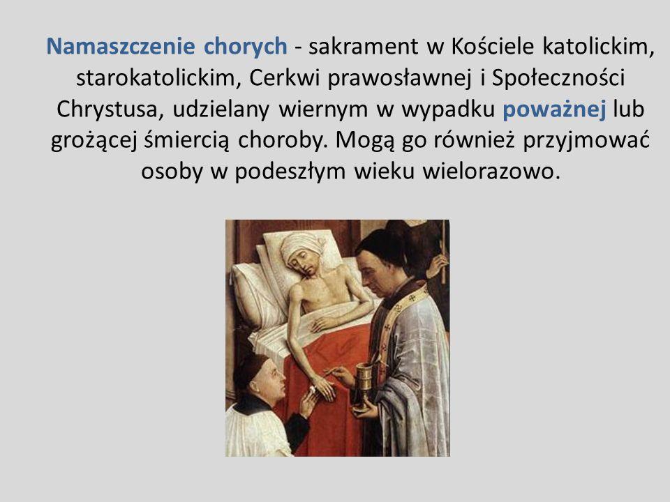 Namaszczenie chorych - sakrament w Kościele katolickim, starokatolickim, Cerkwi prawosławnej i Społeczności Chrystusa, udzielany wiernym w wypadku poważnej lub grożącej śmiercią choroby.