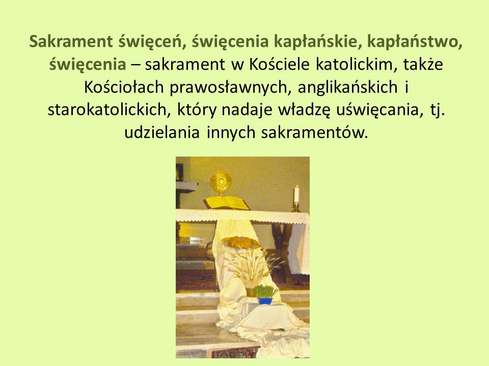 Sakrament święceń, święcenia kapłańskie, kapłaństwo, święcenia – sakrament w Kościele katolickim, także Kościołach prawosławnych, anglikańskich i starokatolickich, który nadaje władzę uświęcania, tj.