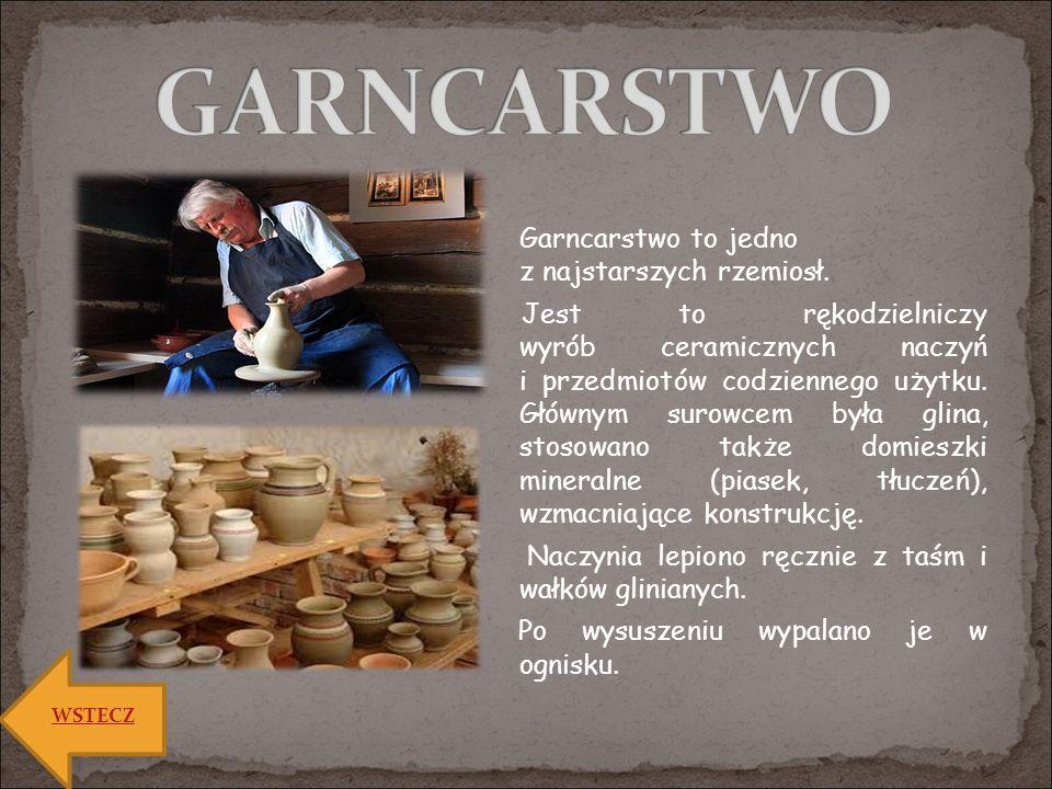 GARNCARSTWO Garncarstwo to jedno z najstarszych rzemiosł.