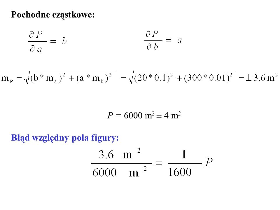 Pochodne cząstkowe: P = 6000 m2 ± 4 m2 Błąd względny pola figury: