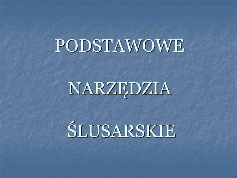 PODSTAWOWE NARZĘDZIA ŚLUSARSKIE