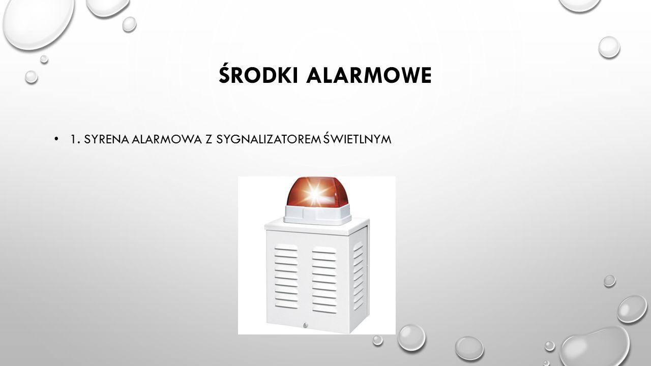Środki alarmowe 1. syrena alarmowa z sygnalizatorem świetlnym
