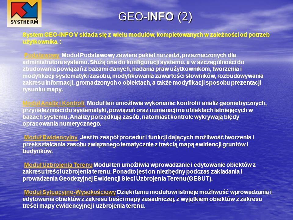 GEO-INFO (2) System GEO-INFO V składa się z wielu modułów, kompletowanych w zależności od potrzeb użytkownika. :