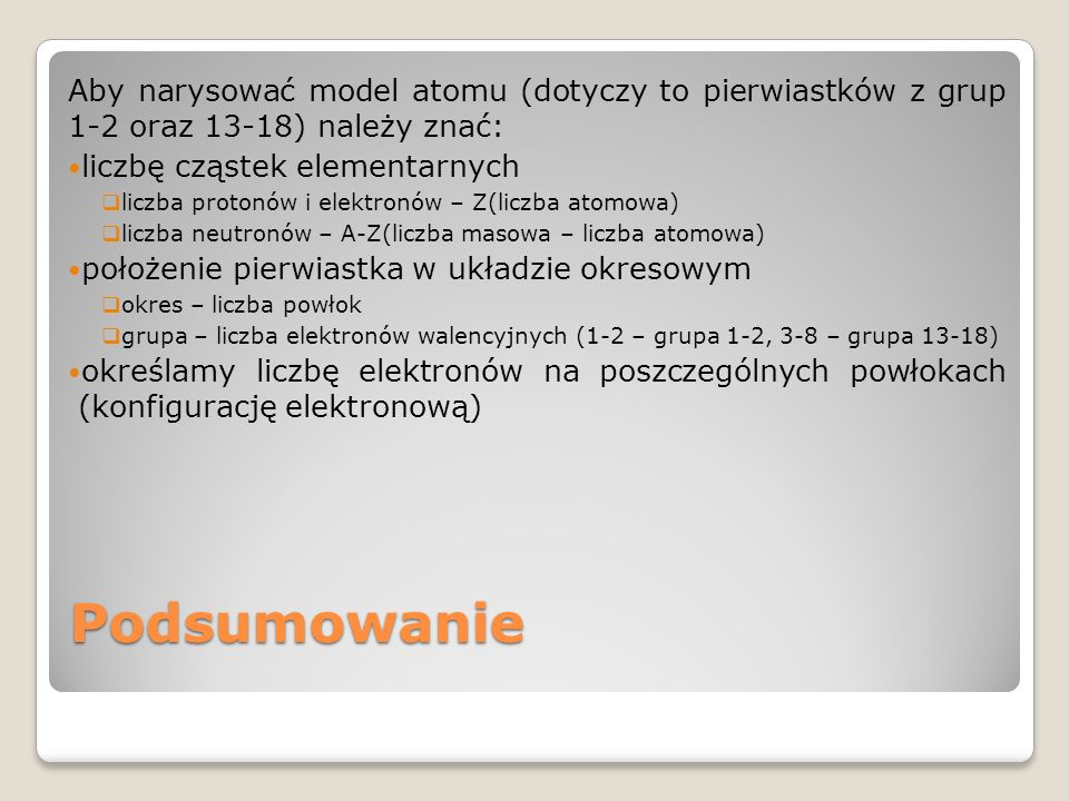 Aby narysować model atomu (dotyczy to pierwiastków z grup 1-2 oraz 13-18) należy znać: