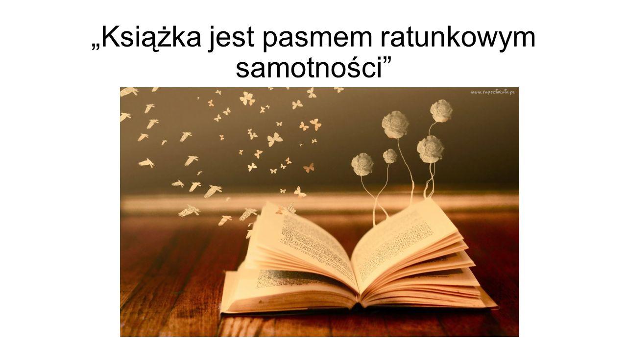 """""""Książka jest pasmem ratunkowym samotności"""