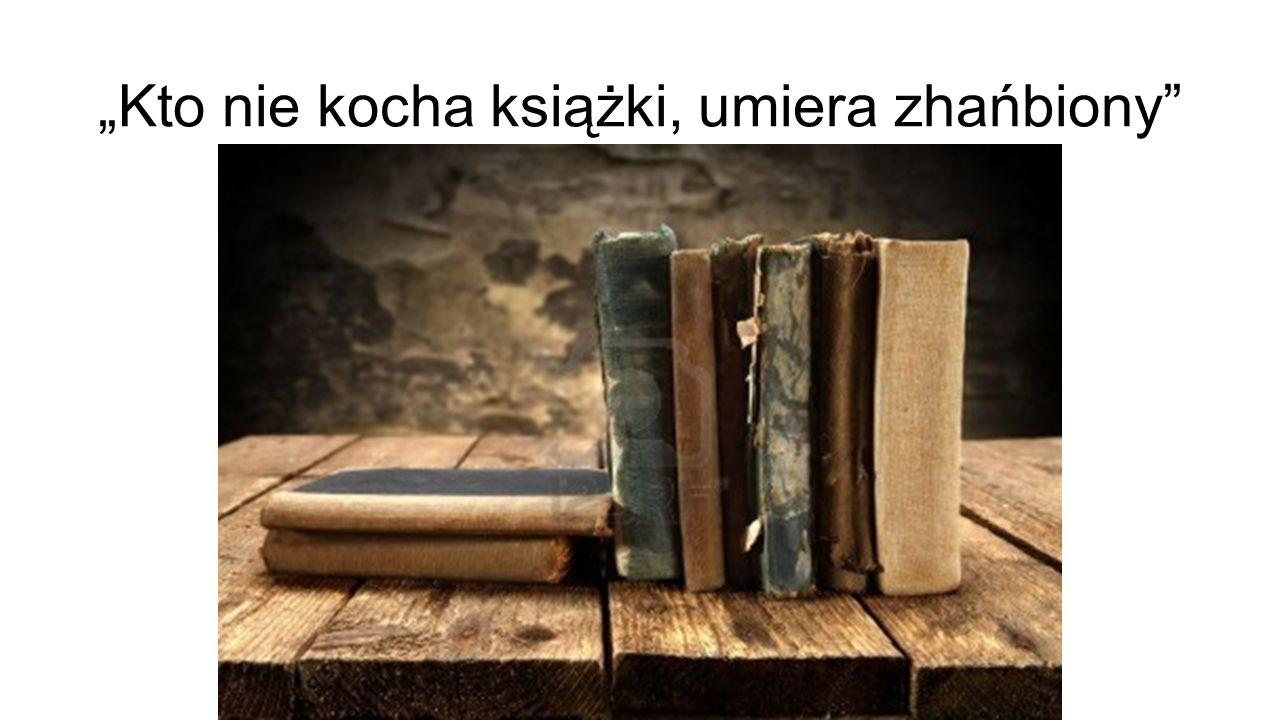"""""""Kto nie kocha książki, umiera zhańbiony"""